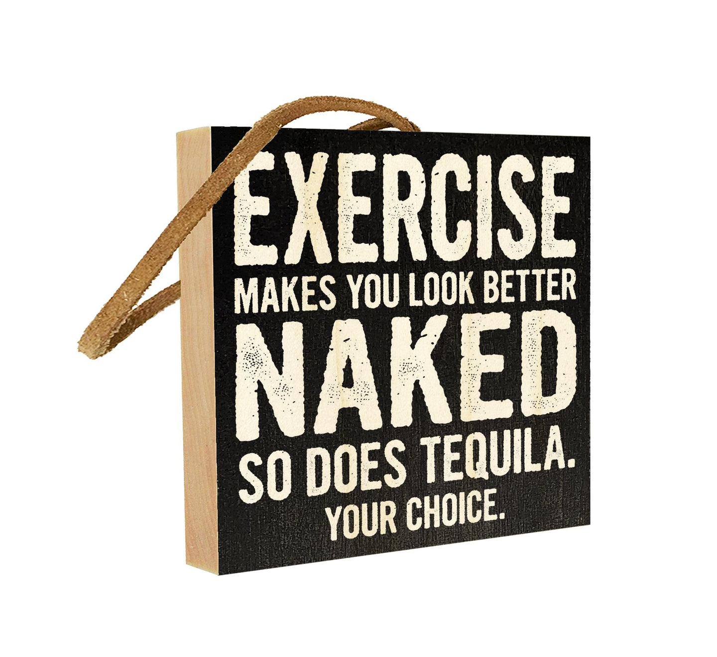 Exercise Makes You Look Better Naked. So Does Tequila. Your Choice.