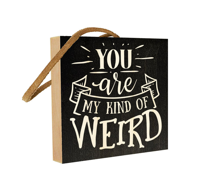 You Are My Kind of Weird.
