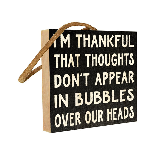I'm Thankful That Thoughts Don't Appear in Bubbles Over Our Heads.