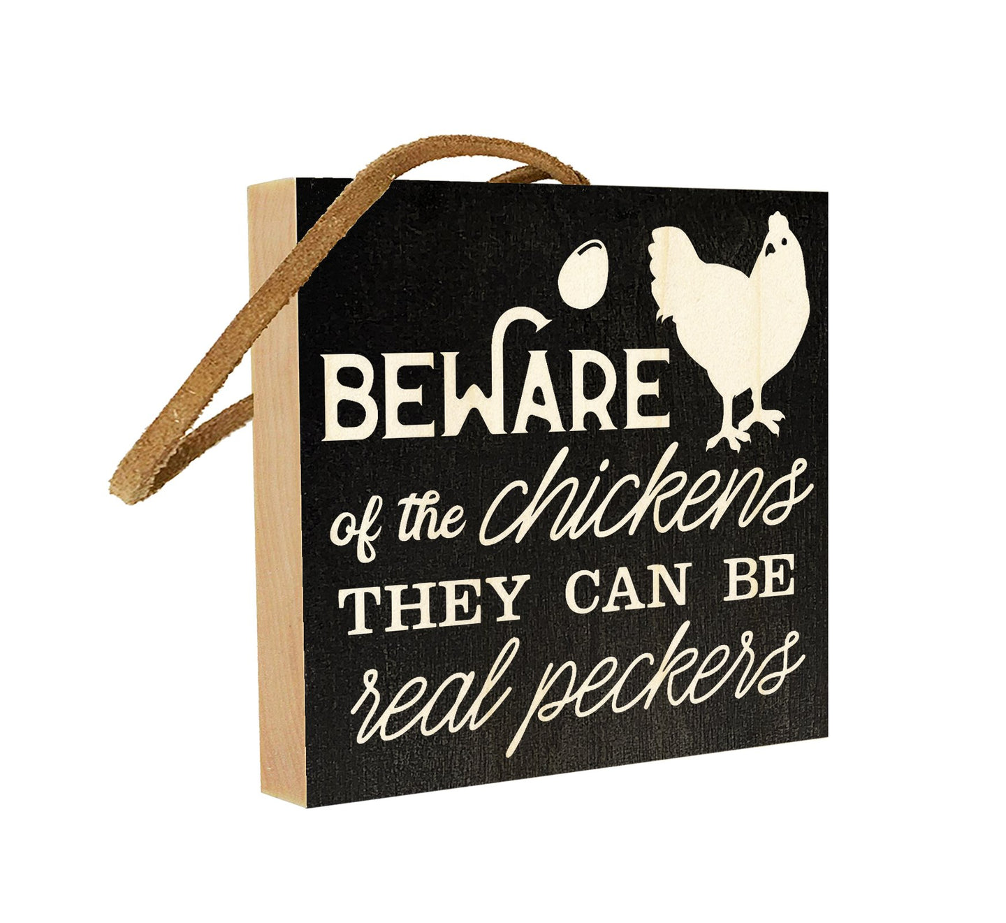 Beware of the Chickens. They Can Be Real Peckers.