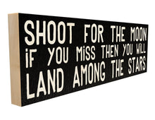 Shoot for the Moon. If You Miss, Then You Will Land Among the Stars.