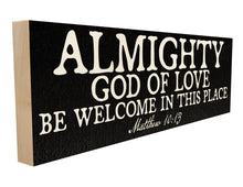 Almighty God of Love Be Welcome in This Place.