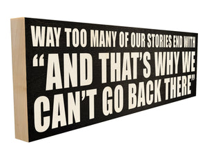 "Way too Many of Our Stories End with ""And That's Why We Can't Go Back There""."