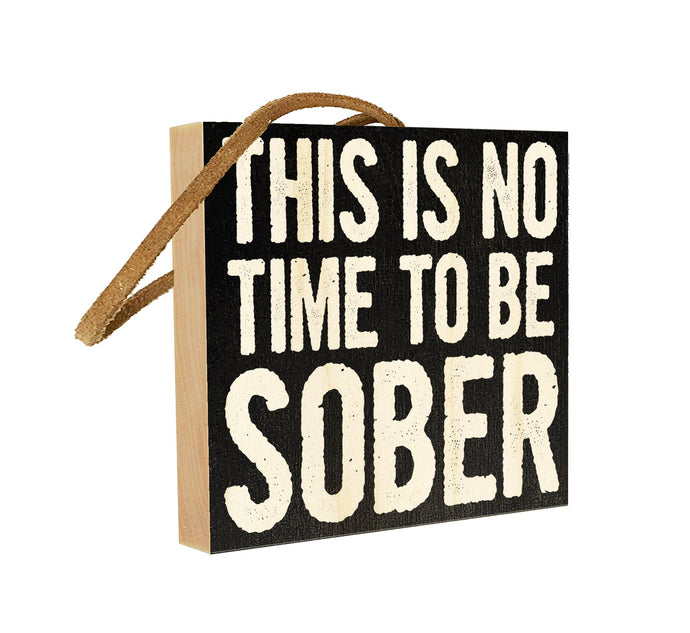 This is No Time To Be Sober.