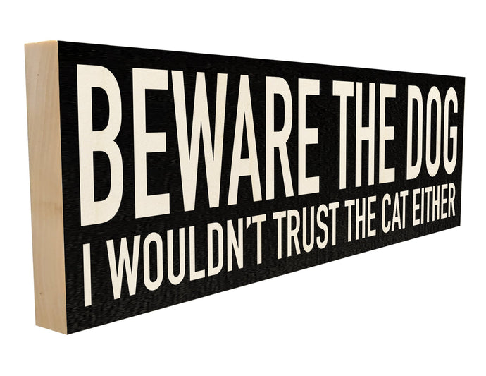 Beware of the Dog, I Wouldn't Trust the Cat Either.