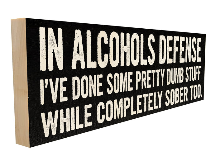 In Alcohols Defense, I've Done Some Pretty Stupid Stuff Sober Too.