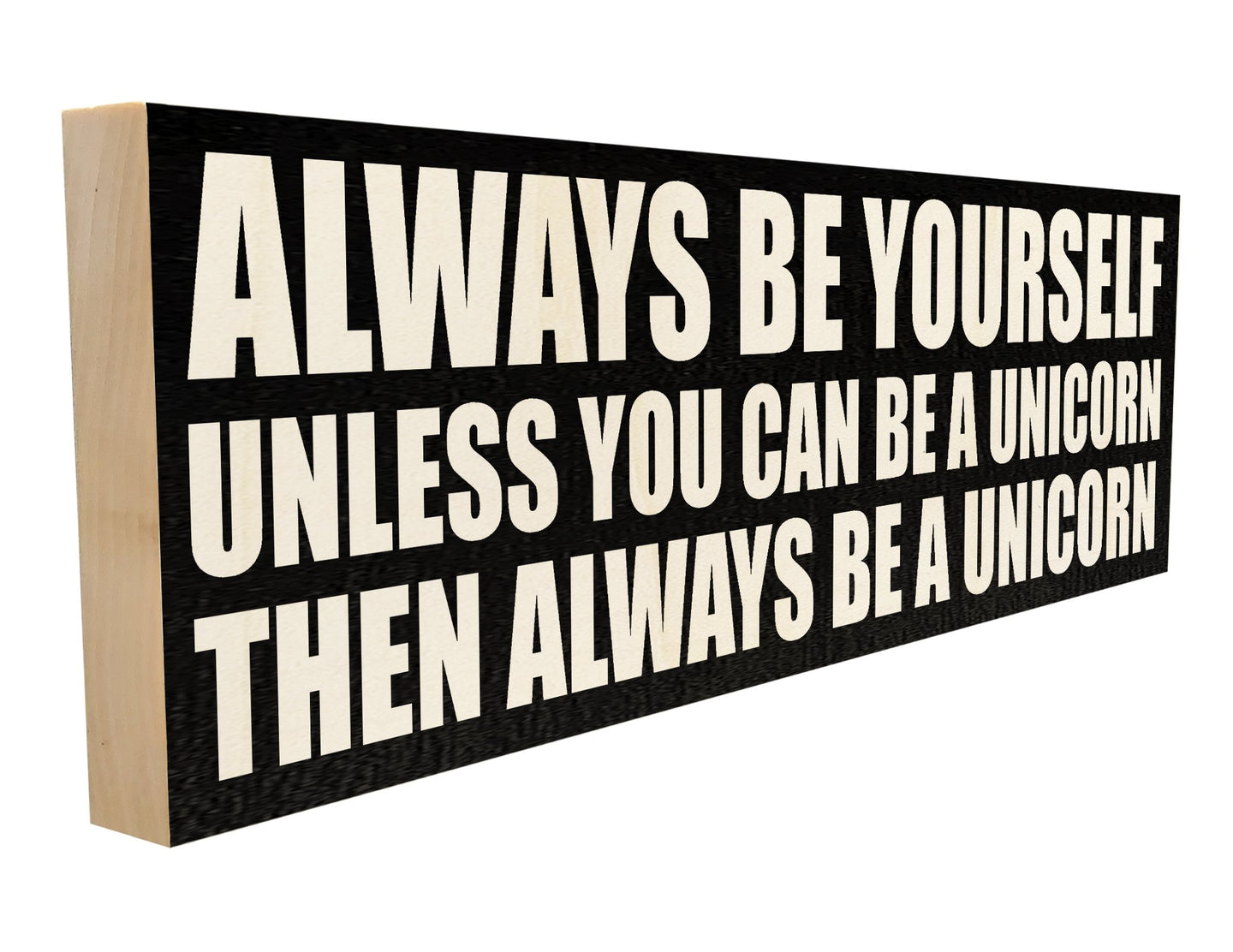 Always be Yourself Unless You can be a Unicorn. Then Always be a Unicorn.
