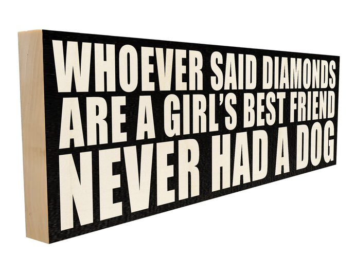 Whoever said Diamonds are a Girl's Best Friend, Never Had a Dog.
