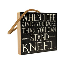 When Life Gives You More Than You Can Stand, Kneel.