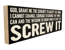 God, Grant Me the Serenity to Accept the Things I Cannot Change, Courage to Change the Things I Can and the wisdom to Know When to Just Say Screw It.