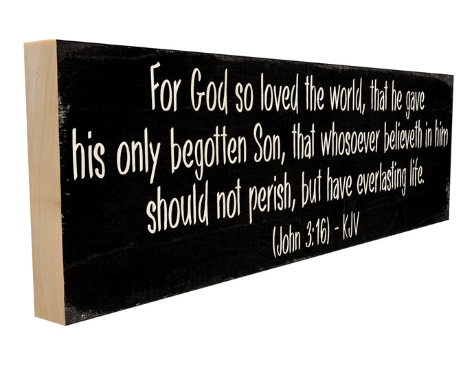 For God so loved the world, that he gave his only begotten Son, that whosoever believeth on him should not perish, but have eternal life.