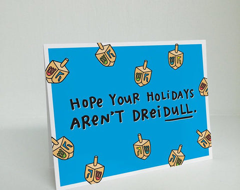 """Hope Your Holidays Aren't DreiDULL"" - Holiday Card"