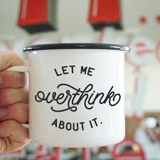 Let Me Overthink About It Enamel Mug 12 oz