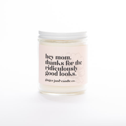 Hey Mom, thanks for the ridiculously good looks•16 oz candle