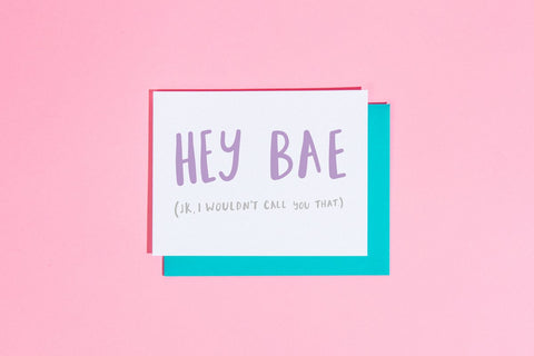 Hey Bae (Jk, I wouldn't Call You that)- Card