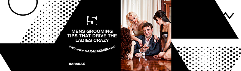 5 Grooming Tips that drive the ladies crazy