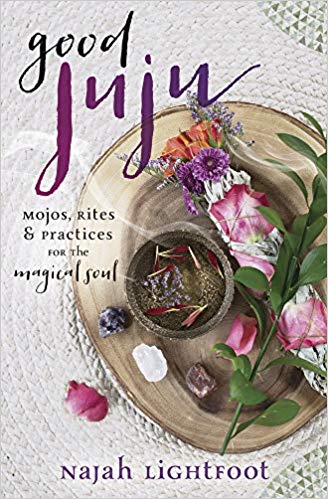 Good Juju: Mojo, Rites & Practices for the magical soul
