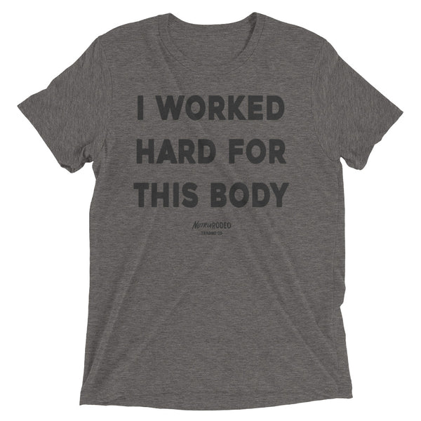 I Worked Hard For This Body T-shirt - The Nutria Rodeo Trading Co.