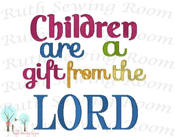 Children are a Gift From The Lord, Embroidery, Christian Embroidery, Baby Gift, Baptism Gift, Dedication -- Embroidery Digitize File ---