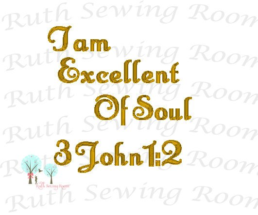 I am Excellent of Soul, Embroidery, Christian Embroidery, 3 John 1:2  Christian Embroidery,  Digitize File ---