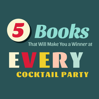 5 Books That Will Make You a Winner at Every Cocktail Party