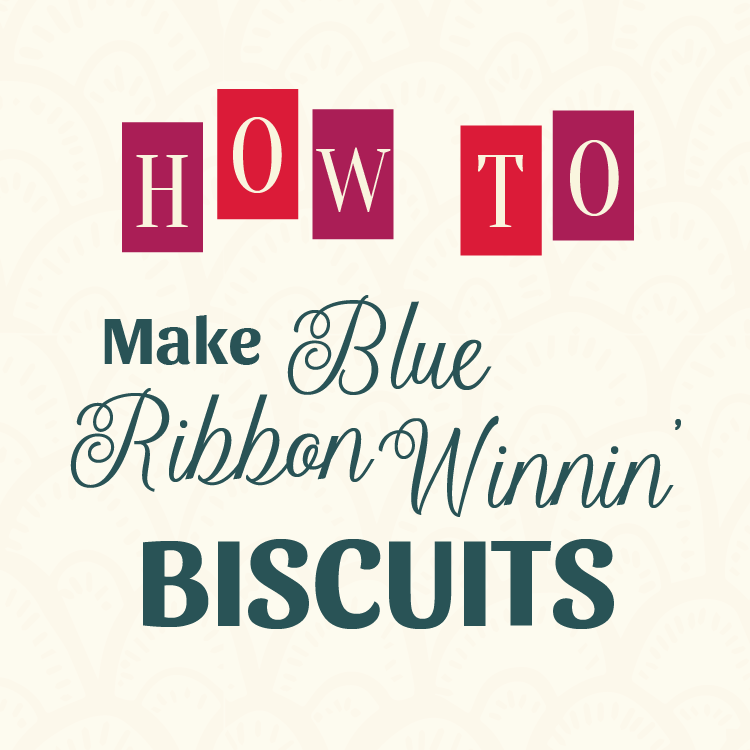 How to Make Blue Ribbon Winnin' Biscuits