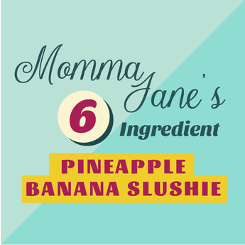 Momma Jane's 6 Ingredient Pineapple Banana Slushie