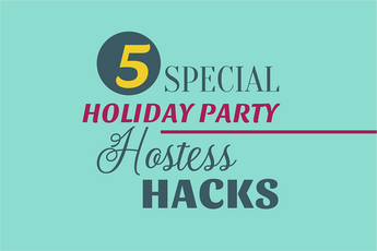 5 Special Holiday Party Hostess Hacks