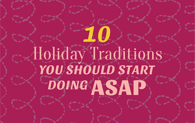 10 Holiday Traditions You Should Start Doing ASAP