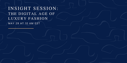 May 29 | Insight Session: The Digital Age of Luxury Fashion