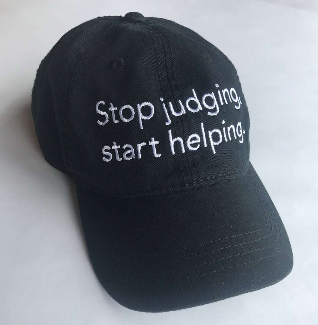 Stop Judging, Start Helping. - Hat