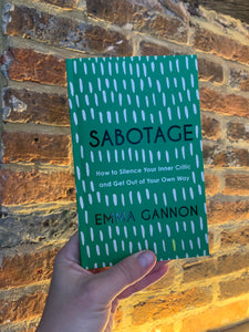 Sabotage: How to Silence Your Inner Critic and Get Out of Your Own Way (Hardback) - by Emma Gannon