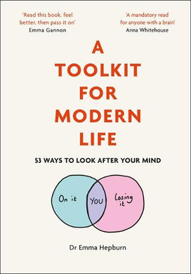 A Toolkit for Modern Life: 53 Ways to Look After Your Mind - by Dr Emma Hepburn (Hardback)