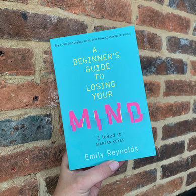 A Beginner's Guide to Losing Your Mind: My road to staying sane, and how to navigate yours (Paperback) - by Emily Reynolds