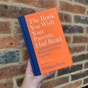 The Book You Wish Your Parents Had Read (and Your Children Will Be Glad You Did) - by Philippa Perry (HARDBACK)