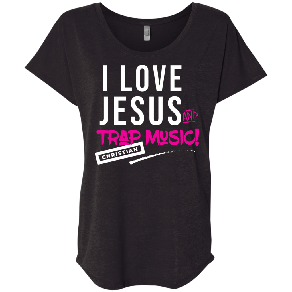 I love Jesus and Christian Trap Music Ladies' Triblend Dolman Sleeve
