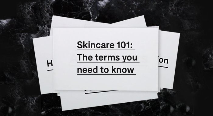 Skincare 101: The terms you need to know