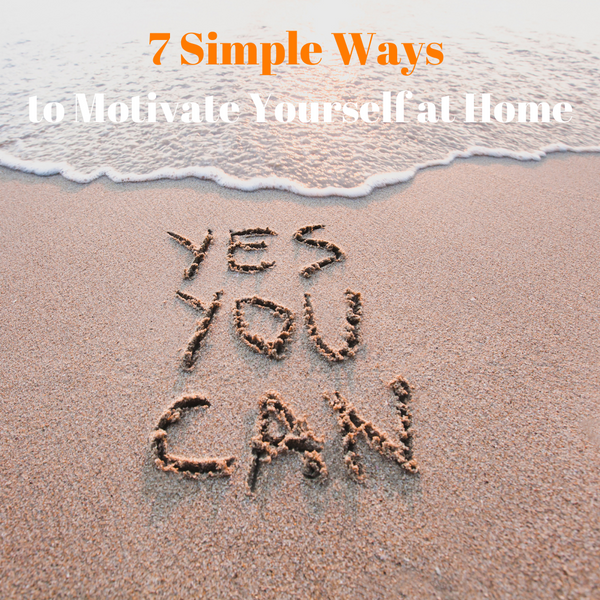 7 Simple Ways to Motivate Yourself at Home
