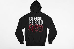 Be Confident. Be Bold. Be You! Hoodie $35-$40 (Sizes 2x-3x)