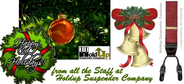 Happy Holidays from the Staff at Holdup Suspender Company