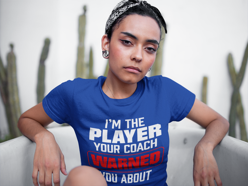 I'm The Player Your Coach Warned You About T-Shirt