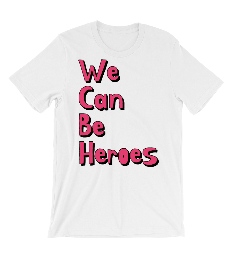 T-Shirt We Can Be Heroes