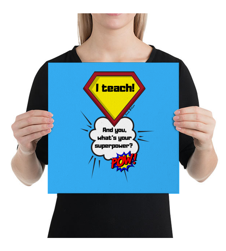 Canvas I a teach! And you, what's your superpower?