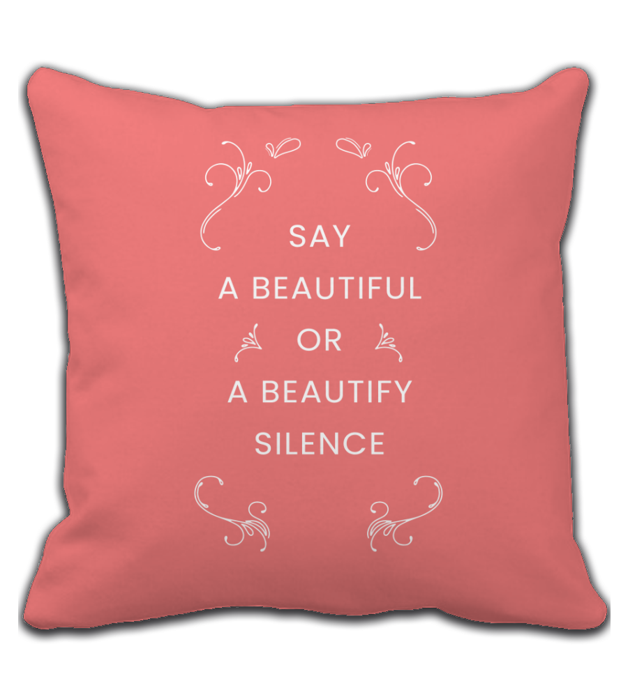 Throw Pillow say a beautiful or beautify silence Wise Sayings