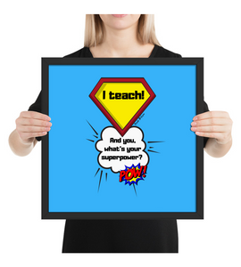 Framed Poster I a teach! And you, what's your superpower?