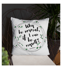 Throw Pillow Why be normal, if I can be myself? -  Art made by hand and digitally finalized.