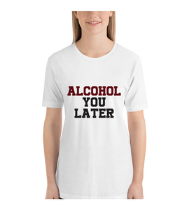 T-Shirt Alcohol You Later Quote Bachelorette Gift For Her Gift For Him Bachelor