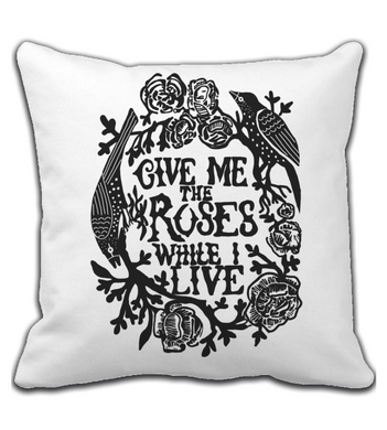 Throw Pillow Give Me The Roses While I Live