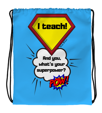 Drawstring Gym Bag I teach! And you, what's your superpower?  -  Art made by hand and digitally.