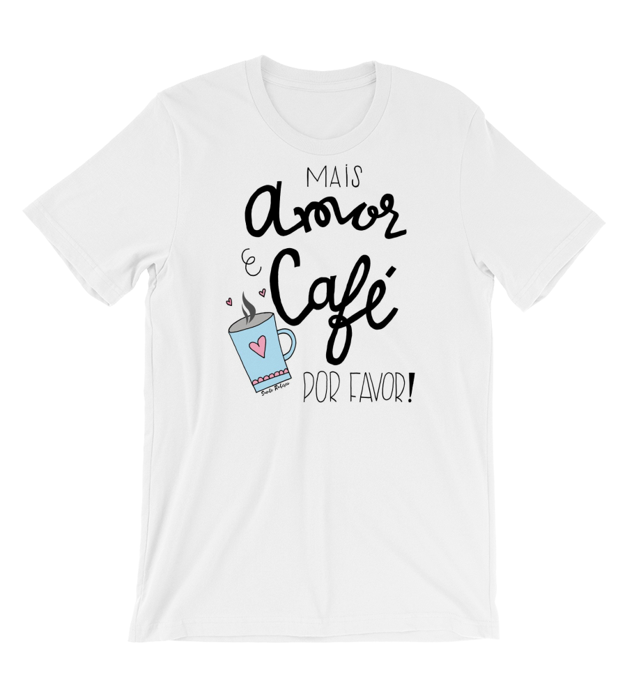 T-Shirt More love and coffee, please! The world needs love and coffee.
